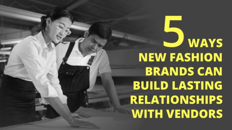 5-Ways-New-Fashion-Brands-Can-Build-Lasting-Relationships-with-Vendors-1024x576