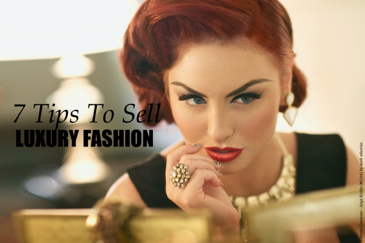 7 tips to sell luxury fashion